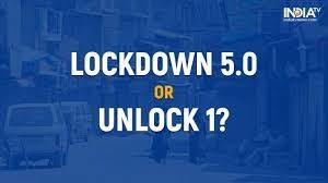 Unlock 1.0 or Lockdown 5.0